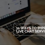 11 Ways to Improve Live Chat Service